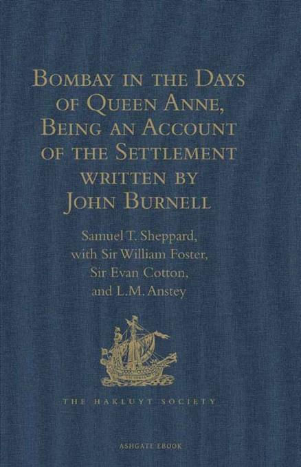 Bombay in the Days of Queen Anne, Being an Account of the Settlement written by John Burnell EB9781409416784