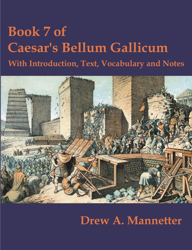 Book 7 of Caesar's Bellum Gallicum: With Introduction, Text, Vocabulary and Notes EB9781599424842
