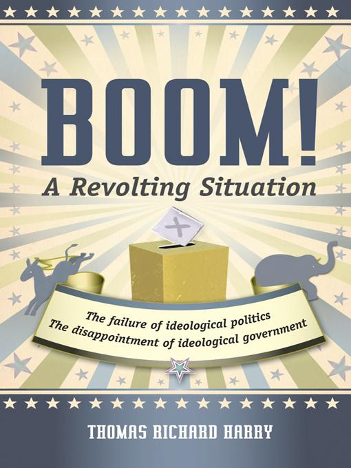 Boom! A Revolting Situation: The Failure of Ideological Politics and the Disappointment of Ideological Government EB9781475927344