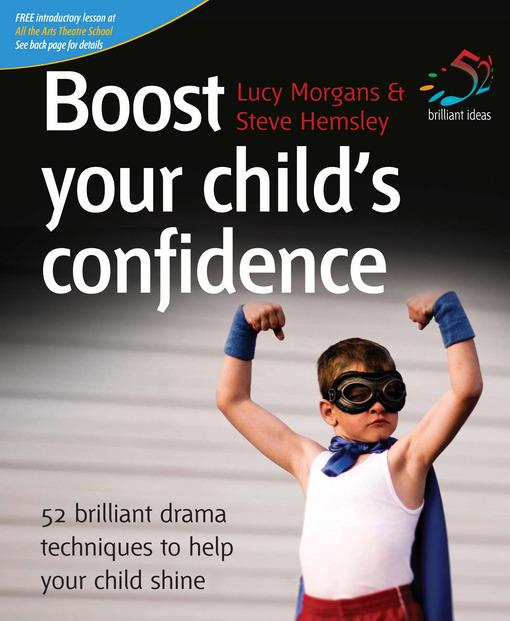 Boost your child's confidence: 52 brilliant drama techniques to help your child shine EB9781908189158