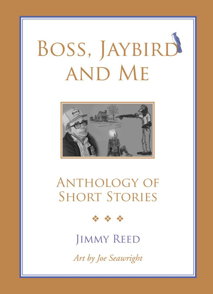 Boss, Jaybird And Me: Anthology Of Short Stories EB9781456603311