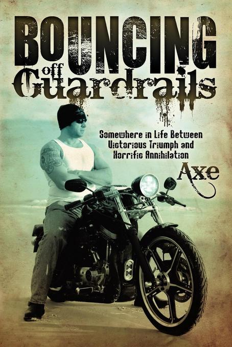 Bouncing Off Guardrails: Somewhere in Life Between Victorious Triumph and Horrific Annihilation EB9781614482567