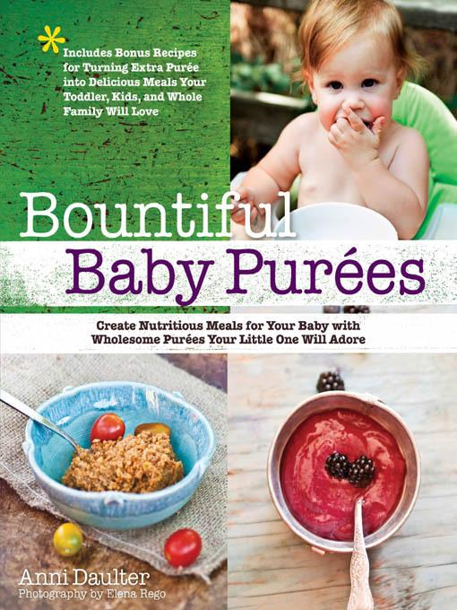 Bountiful Baby Purees: Create Nutritious Meals for Your Baby with Wholesome Purees Your Little One Will Adore-Includes Bonu EB9781610584081