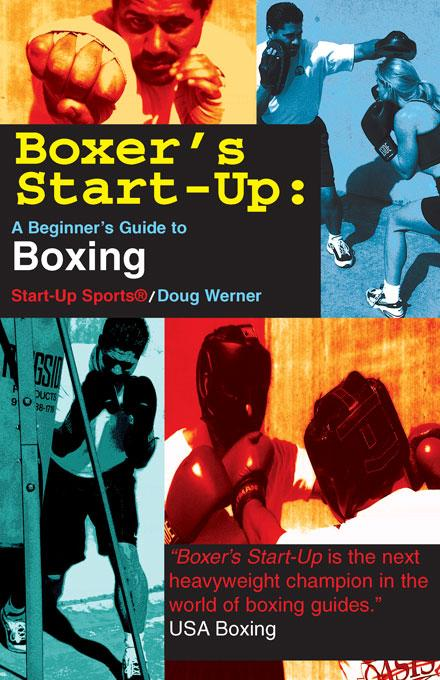 Boxer's Start-Up: A Beginner's Guide to Boxing EB9781884654572