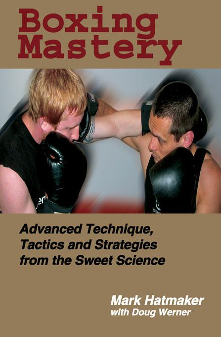 Boxing Mastery: Advanced Technique, Tactics, and Strategies from the Sweet Science EB9781884654442