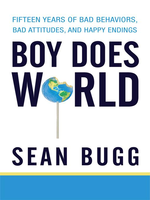 Boy Does World: Fifteen Years of Bad Behaviors, Bad Attitudes, and Happy Endings EB9781450242547