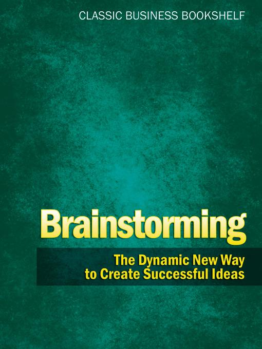 Brainstorming - The Dynamic New Way to Create Successful Ideas EB9781608421305