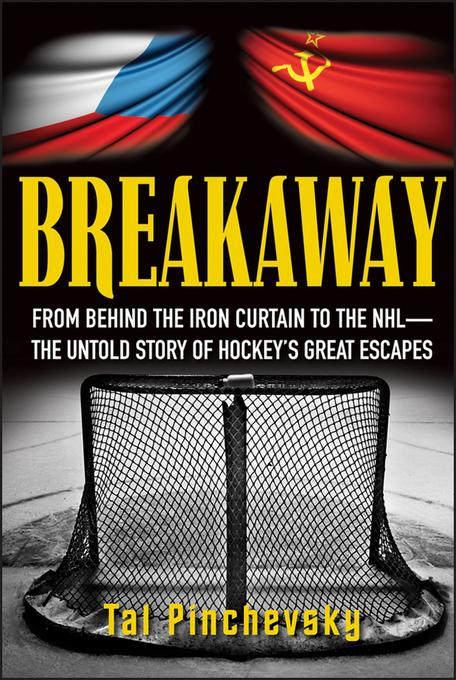 Breakaway: From Behind the Iron Curtain to the NHL--The Untold Story of Hockey's Great Escapes EB9781118096215