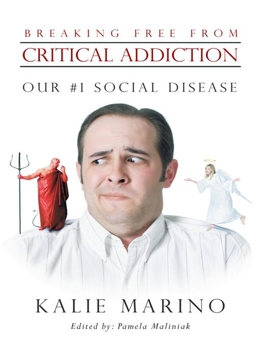 Breaking Free from Critical Addiction:  Our #1 Social Disease EB9781452554839
