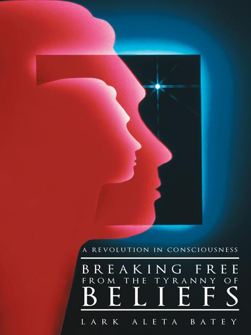 Breaking Free from the Tyranny of Beliefs: A Revolution in Consciousness EB9781452543215