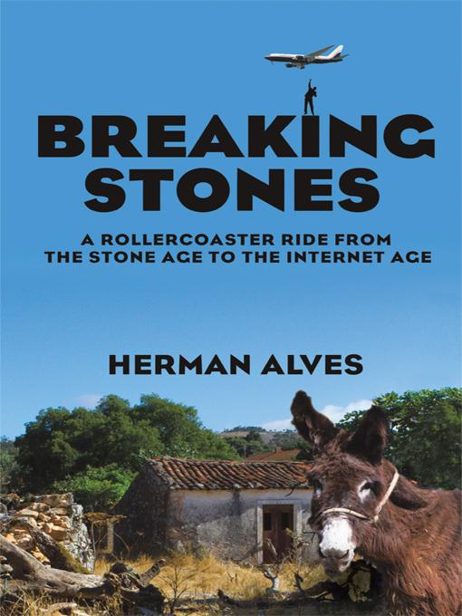 Breaking Stones: A Rollercoaster Ride from the Stone Age to the Internet Age EB9781462008001