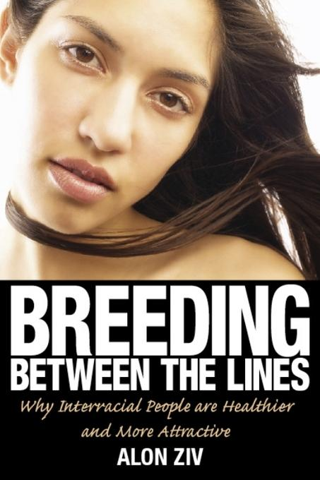 Breeding Between the Lines: Why Interracial People are Healthier and More Attractive EB9781569804827