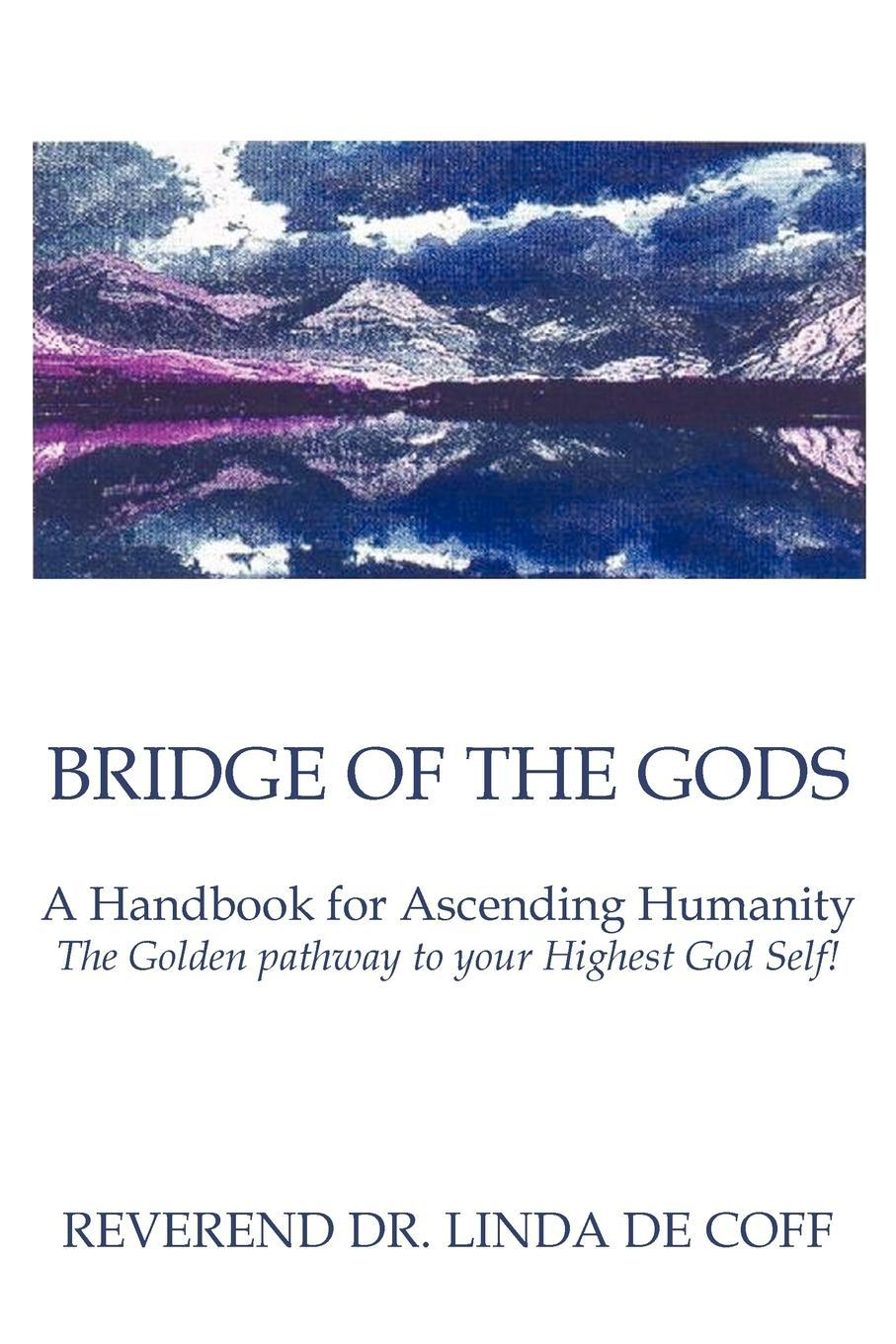 Bridge of the Gods: A Handbook for Ascending Humanity ~ The Golden pathway to your Highest God Self! EB9781452541617