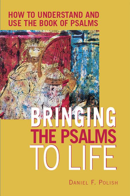 Bringing the Psalms to Life: How to Understand and Use the Book of Psalms EB9781580236416