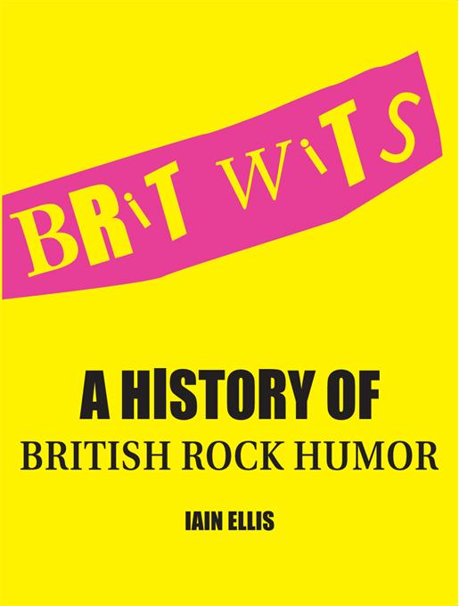 Brit Wits: A History of British Rock Humor EB9781841506715