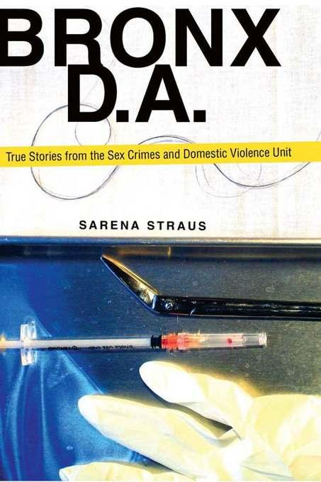 Bronx D.A.: True Stories from the Domestic Violence and Sex Crimes Unit EB9781569804841
