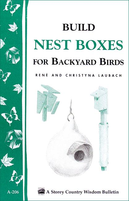 Build Nest Boxes for Backyard Birds: Storey's Country Wisdom Bulletin A-206 EB9781603425926