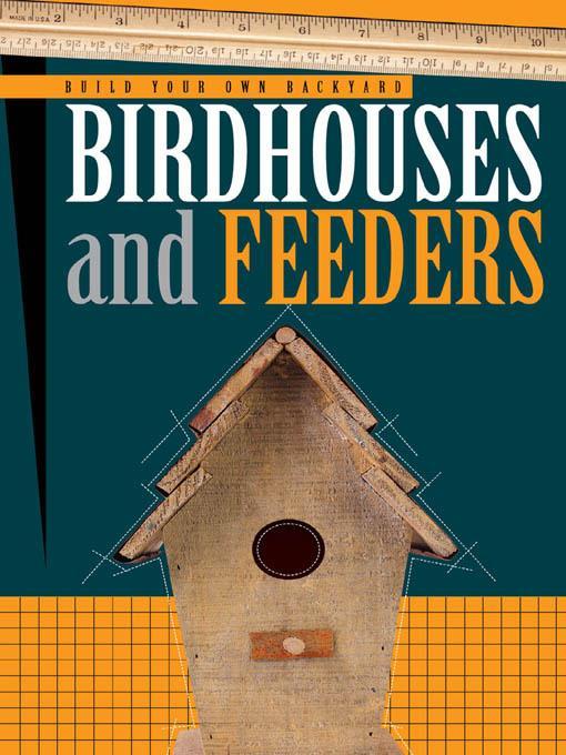 Build Your Own Backyard Birdhouses and Feeders EB9781610598767