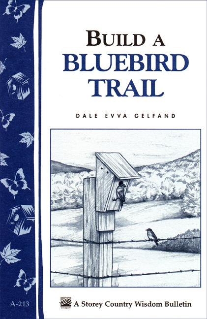 Build a Bluebird Trail: Storey's Country Wisdom Bulletin A-213 EB9781603426237