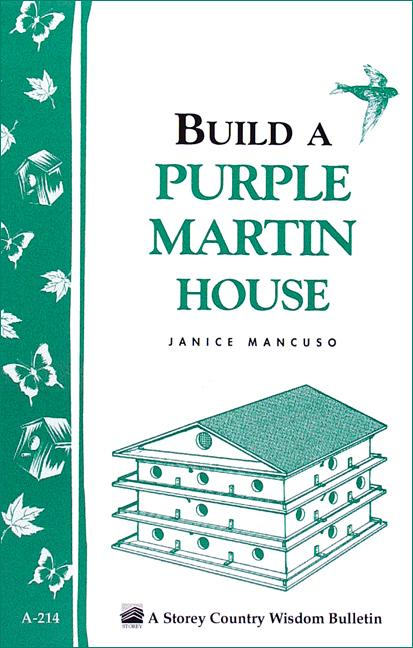 Build a Purple Martin House: Storey's Country Wisdom Bulletin A-214 EB9781603426244