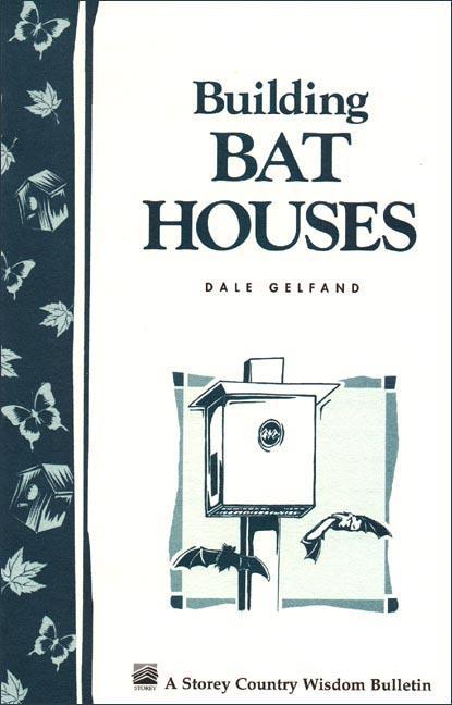 Building Bat Houses: Storey's Country Wisdom Bulletin A-178