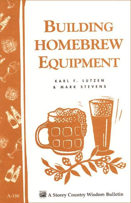 Building Homebrew Equipment: Storey's Country Wisdom Bulletin A-186 EB9781603423151