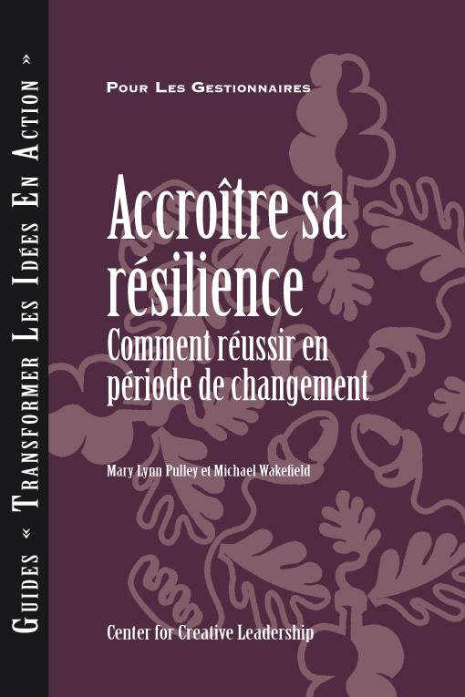 Building Resiliency: How to Thrive in Times of Change (Canadian French) EB9781604911299