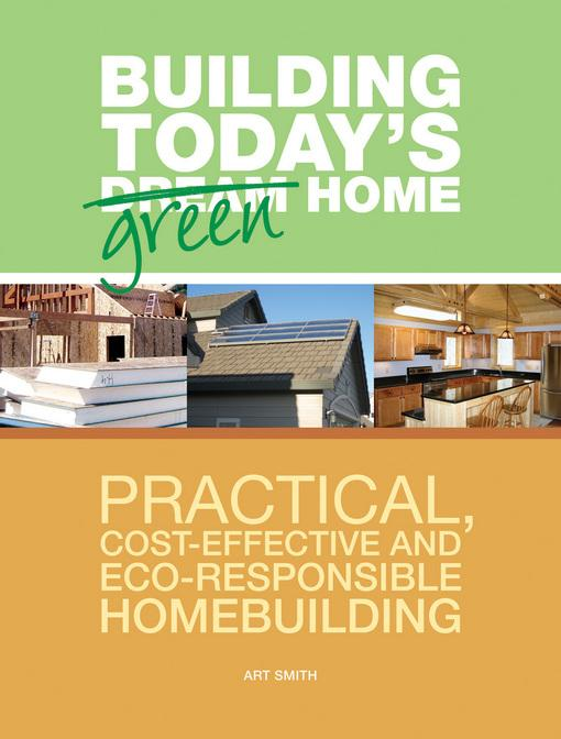 Building Today's Green Home: Practical, Cost-Effective and Eco-Responsible Homebuilding EB9781440307843