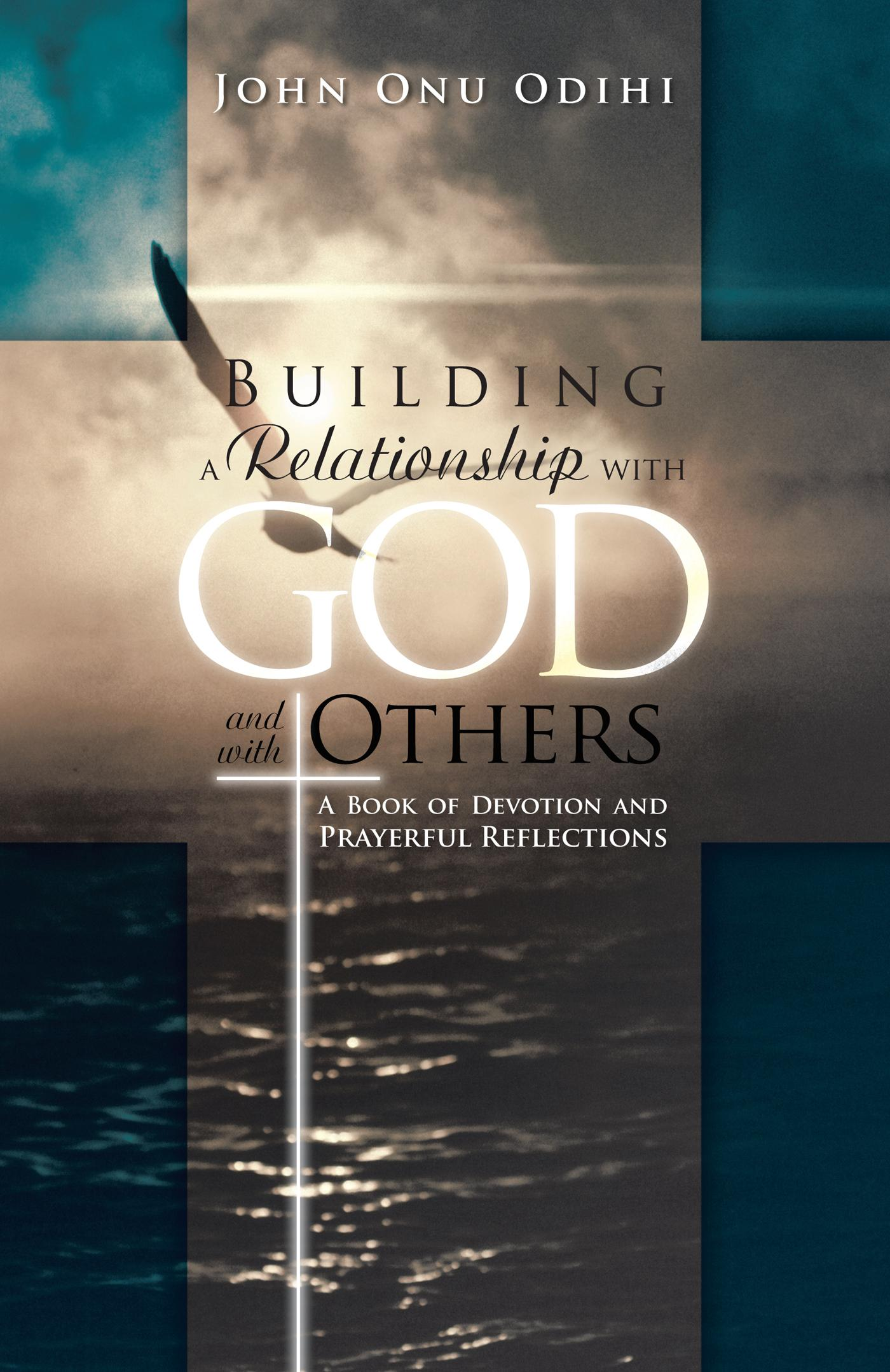 Building a Relationship with God and with Others: A Book of Devotion and Prayerful Reflections EB9781466927179