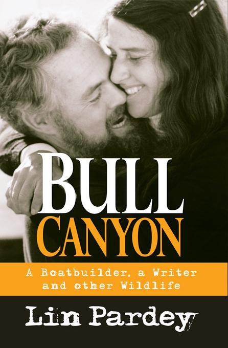 Bull Canyon: A Boatbuilder, a Writer and other Wildlife EB9781929214662