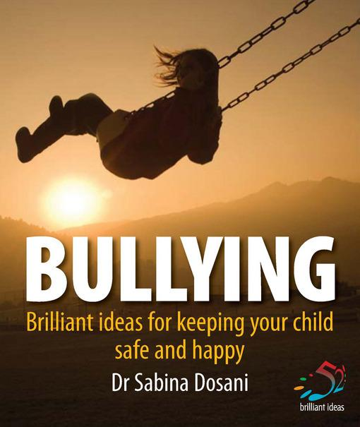 Bullying: Brilliant ideas for keeping your children safe and happy EB9781907755774