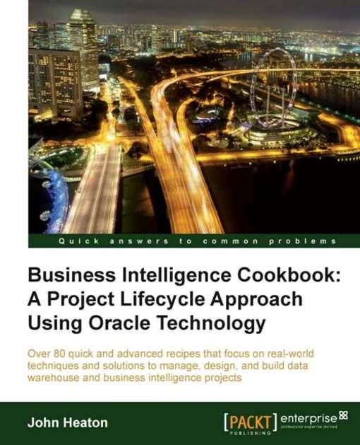 Business Intelligence: A Project Lifecycle Approach Using Oracle Technology Cookbook EB9781849685498