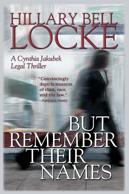 But Remember Their Names: A Cynthia Jakubek Legal Thriller EB9781615953240