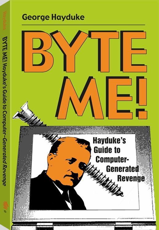 Byte Me!: Hayduke's Guide To Computer-Generated Revenge EB9781610042611