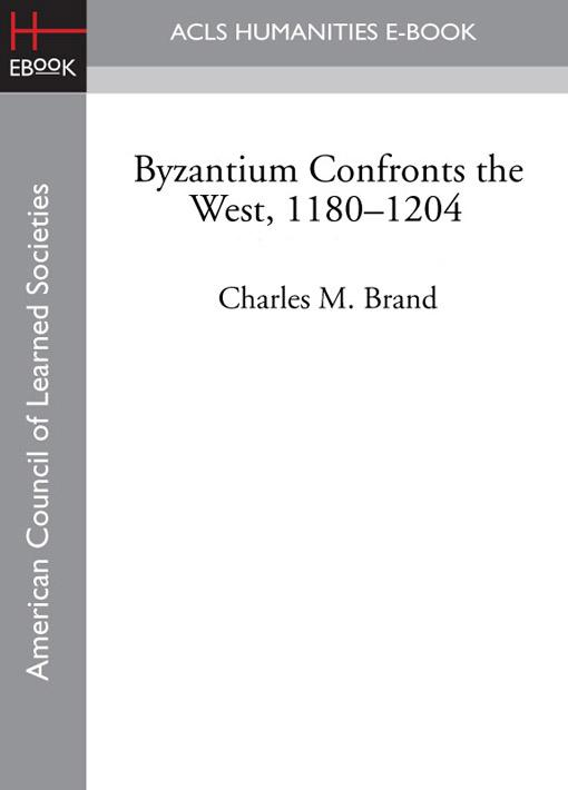 Byzantium Confronts the West, 1180-1204 EB9781597408950