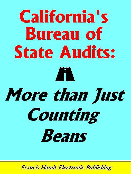 CALIFORNIA'S BUREAU OF STATE AUDITS: MORE THAN JUST COUNTING BEANS EB9781595950208
