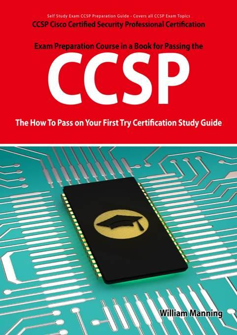 CCSP Cisco Certified Security Professional Certification Exam Preparation Course in a Book for Passing the CCSP Exam - The How To Pass on Your First T