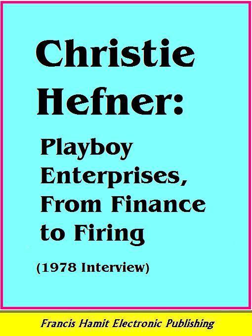 CHRISTIE HEFNER: Playboy Enterprises, From Finance to Firing EB9781595950703