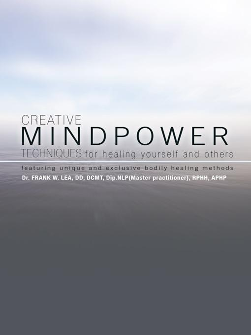 CREATIVE MINDPOWER TECHNIQUES for healing yourself and others: featuring unique and exclusive bodily healing methods EB9781426948381