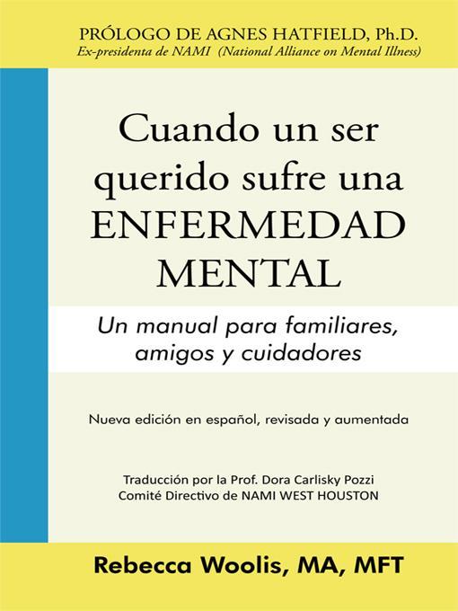 CUANDO UN SER QUERIDO SUFRE UNA ENFERMEDAD MENTAL: Un manual para familiares, amigos y cuidadores EB9781450219464