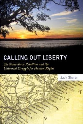 Calling Out Liberty: The Stono Slave Rebellion and the Universal Struggle for Human Rights EB9781604733518