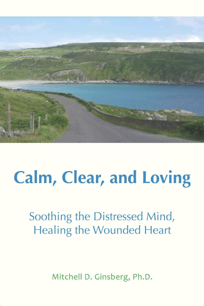 Calm, Clear, and Loving: Soothing the Distressed Mind, Healing the Wounded Heart EB9781938459184
