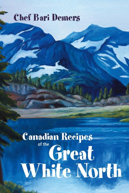 Canadian Recipes of The Great White North EB9781412213318
