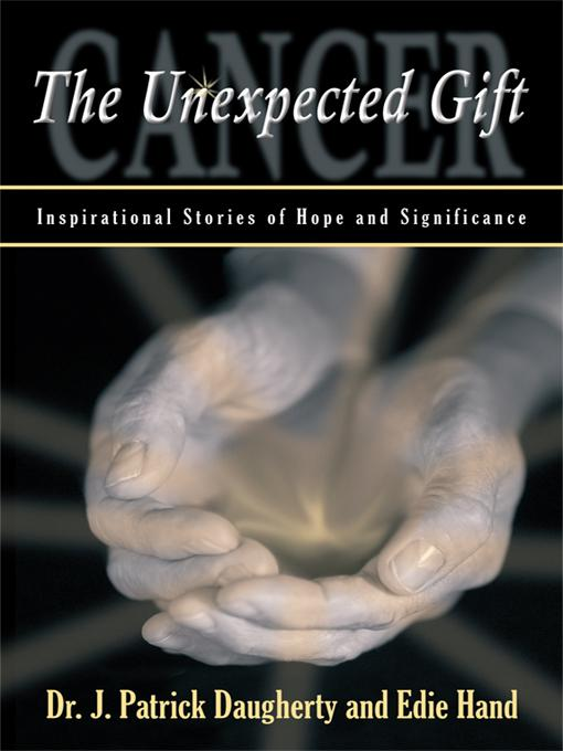 Cancer: The Unexpected Gift: Inspirational Stories of Hope & Significance EB9781440187681