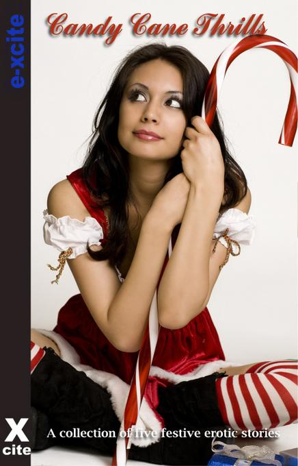 Candy Cane Thrills: A collection of five festive erotic stories EB9781908006417
