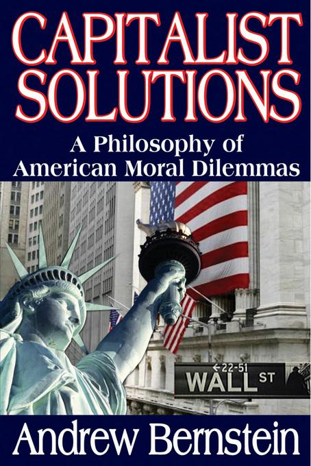 Capitalist Solutions: A Philosophy of American Moral Dilemmas EB9781412846462