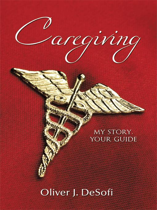 Caregiving: My Story, Your Guide