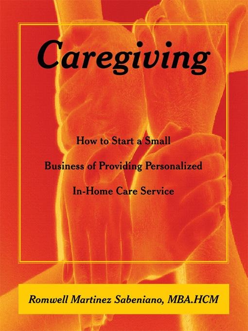 Caregiving: How to Start a Small Business of Providing Personalized In-Home Care Service