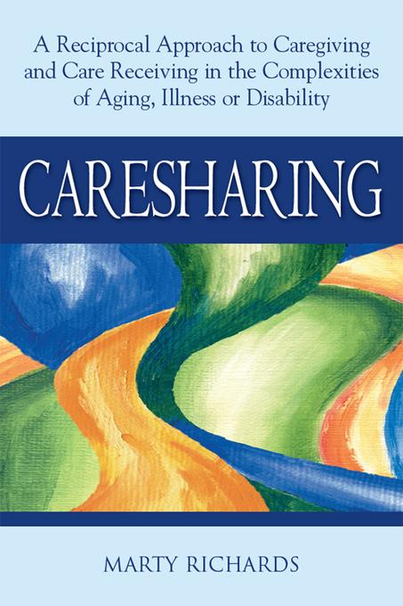 Caresharing: A Reciprocal Approach to Caregiving and Care Receiving in the Complexities of Aging, Illness or Disability EB9781594734601
