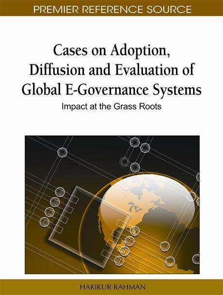 Cases on Adoption, Diffusion and Evaluation of Global E-Governance Systems: Impact at the Grass Roots EB9781616928162